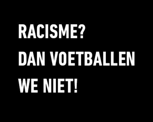 Racisme? Dan voetballen we niet.